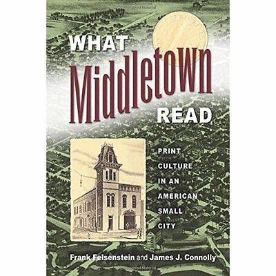 What Middletown Read: Print Culture in an American Smal - Paperback NEW Frank Fe
