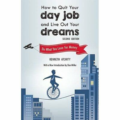 How to Quit Your Day Job and Live Out Your Dreams: Do W - Paperback NEW Kenneth
