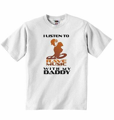 I Listen to Rave Music With My Daddy - Boys Girls T-shirt Tees Baby Gifts