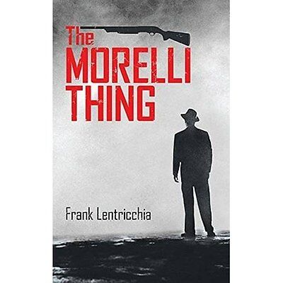 The Morelli Thing (Essential Prose) - Paperback NEW Frank Lentricch 2015-10-01