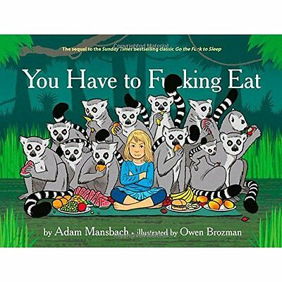 You Have to f*cking Eat - Hardcover NEW Adam Mansbach(A 2014-11-12