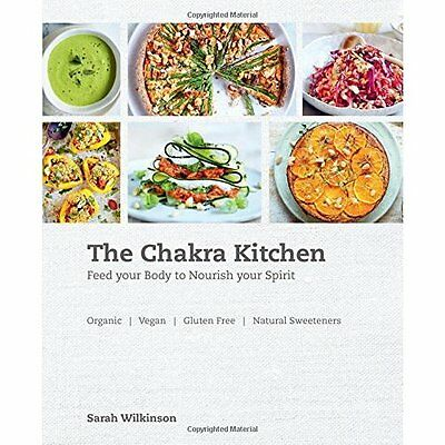 The Chakra Kitchen - Feed Your Body to Nourish Your Spi - Paperback NEW Sarah Wi