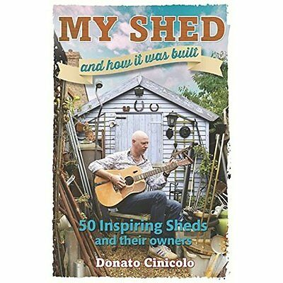 My Shed And How It Was Built: 50 Inspiring Sheds and th - Hardcover NEW Donato C