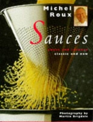 Sauces: Sweet and Savoury, Classic and New, Roux, Michel Hardback Book The Cheap