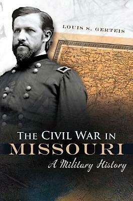 The Civil War in Missouri: A Military History by Louis S. Gerteis Paperback Book