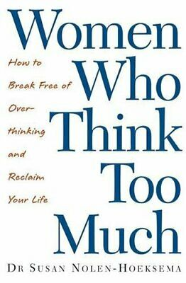 Women Who Think Too Much: How to break free... by Nolen-Hoeksema, Susa Paperback