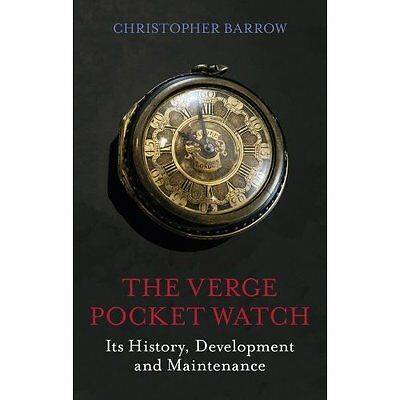 The Verge Pocket Watch: Its History, Development and Ma - Hardcover NEW Christop
