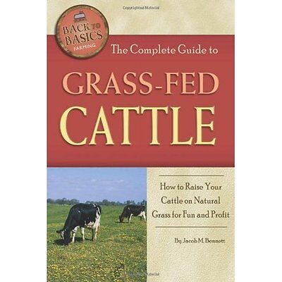 The Complete Guide to Grass-Fed Cattle: How to Raise Yo - Paperback NEW Jacob M.