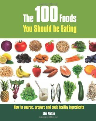 The 100 Foods You Should be Eating: How to Source, P... by Glen Matten Paperback