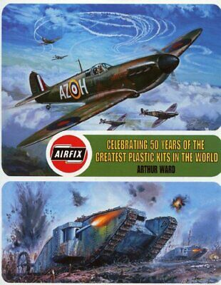 Airfix: Celebrating 50 years of the greatest plastic kits in ... by Ward  Arthur