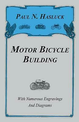 Motor Bicycle Building - With Numerous Engravings and Diagrams by Paul N. Hasluc