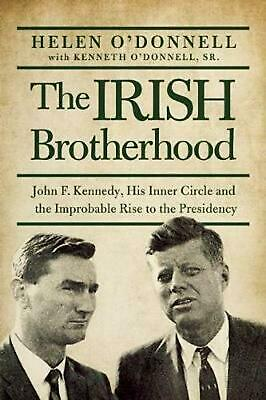 The Irish Brotherhood: John F. Kennedy, His Inner Circle, and the Improbable Ris