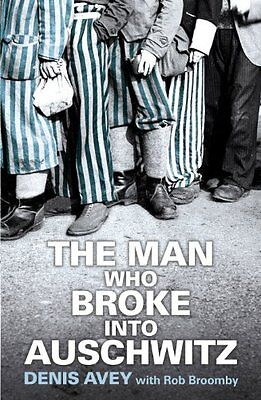 The Man Who Broke into Auschwitz-Denis Avey, Rob Broomby, 9781444714197