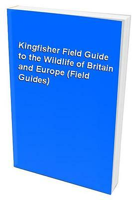 Kingfisher Field Guide to the Wildlife of Britain and Europe (Field... Paperback