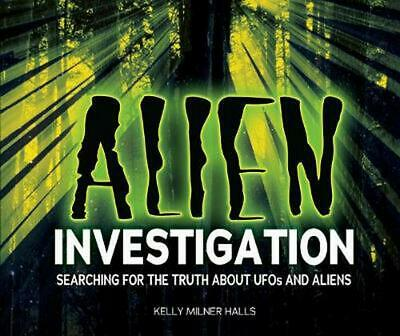 Alien Investigation: Searching for the Truth about UFOs and Aliens by Kelly Miln