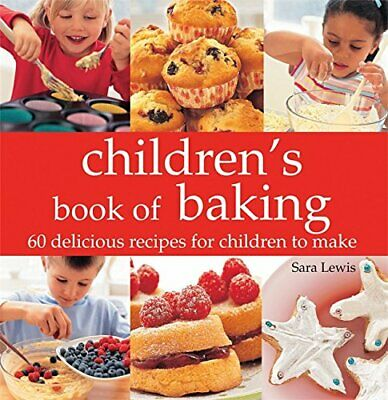 Children's book of Baking: 60 Delicious Recipes for C... by Lewis, Sara Hardback