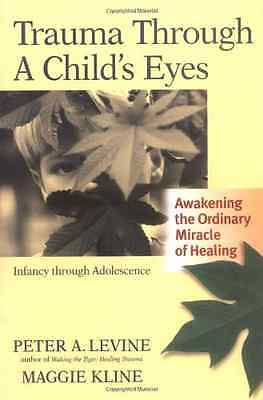 Trauma Through a Child's Eyes: Awakening the Ordinary M - Paperback NEW Levine,