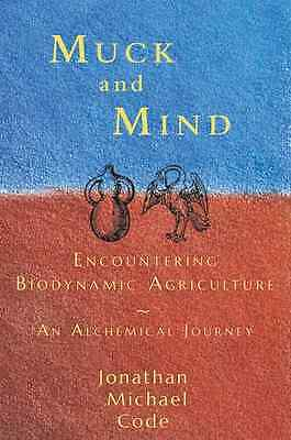 Muck and Mind: Encountering Biodynamic Agriculture: An  - Paperback NEW Jonathan