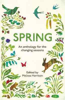 Spring: An Anthology for the Changing Seasons - Paperback NEW Melissa Harriso 20