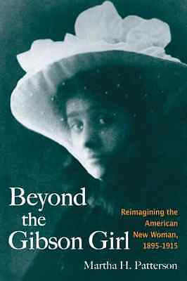 Beyond the Gibson Girl: Reimagining the American New Wo - Paperback NEW Martha H