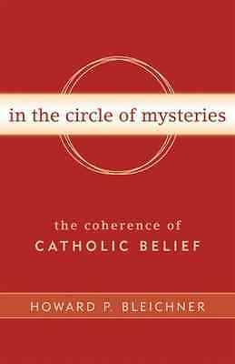 In the Circle of Mysteries: The Coherence of Catholic B - Paperback NEW Bleichne