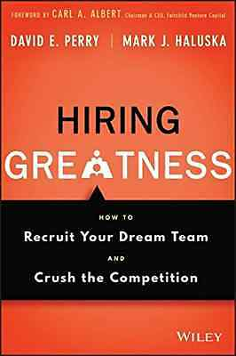 The Hiring Greatness: How to Recruit Your Dream Team an - Hardcover NEW David E.