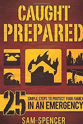 Caught Prepared: 25 Simple Steps to Protect Your Family - Paperback NEW Sam Spen