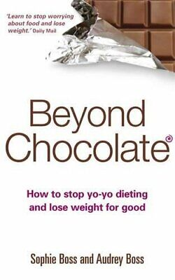 Beyond Chocolate: How to stop yo-yo dieting and los... by Boss, Audrey Paperback