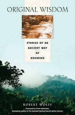 Original Wisdom: Stories of an Ancient Way of Knowing by Robert Wolff (English)