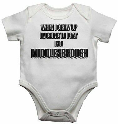 When I Grow Up Im Going to Play for Middlesbrough - New Baby Vests  Bodysuits