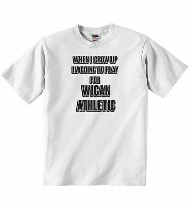 When I Grow Up Im Going to Play for Wigan Athletic - Baby T-shirt Tees