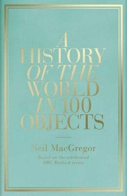 A History of the World in 100 Objects by Neil MacGregor Hardback Book The Cheap
