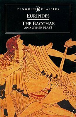 The Bacchae and Other Plays: Ion, The Women of Troy, Hel by Euripides 0140440445