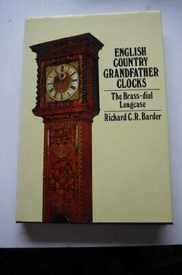 English Country Grandfather Clocks: The Brass-Dial Lo... by Barder, Richard C.R.