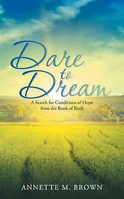 Dare to Dream: A Search for Conditions of Hope from the Book of Ruth by Annette