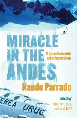 Miracle In The Andes: 72 days on the mountain and m... by Nando Parrado Hardback