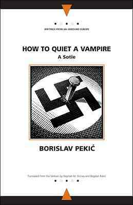 How to Quiet a Vampire (Writings from an Unbound Europe - Paperback NEW Pekic, B