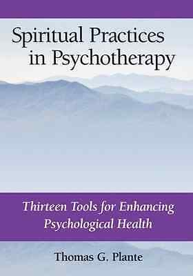 Spiritual Practices in Psychotherapy: Thirteen Tools fo - Hardcover NEW Plante,