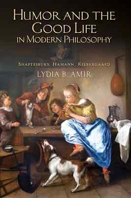 Humor and the Good Life in Modern Philosophy: Shaftesbu - Paperback NEW Lydia B.