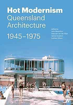 Hot Modernism: Queensland Architecture 1945-1975 - Paperback NEW MacArthur John