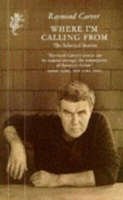 Where I'm Calling From: Selected Stories by Carver, Raymond Paperback Book The