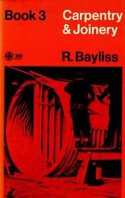 Carpentry and Joinery: Bk. 3 by Bayliss, R. Paperback Book The Cheap Fast Free