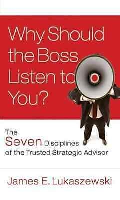Why Should the Boss Listen to You?: The Seven Disciplin - Hardcover NEW Lukaszew