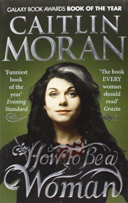 How To Be a Woman, Moran, Caitlin Book The Cheap Fast Free Post