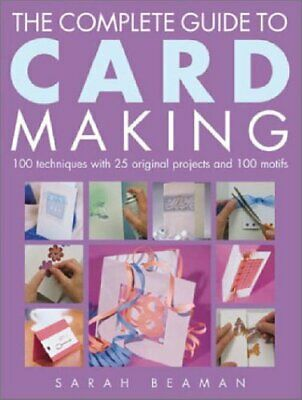 The Complete Guide to Card Making: 100 Techniques w... by Beaman, Sarah Hardback