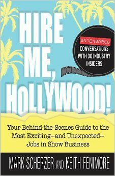 Hire Me, Hollywood!: Your Behind-the-Scenes Guide to the Most Exciting - and Une