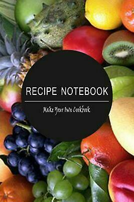 Recipe Notebook: Make Your Own Cookbook!: Blank Recipe Book for You to Write Ove