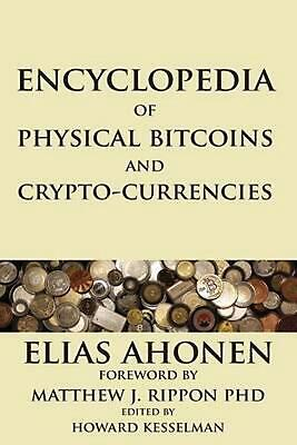 Encyclopedia of Physical Bitcoins and Crypto-Currencies by Elias Ahonen (English
