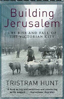 Building Jerusalem: The Rise and Fall of the Vict... by Hunt, Tristram Paperback