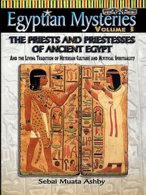 Egyptian Mysteries Vol. 3 the Priests and Priestesses of Ancient Egypt by Muata